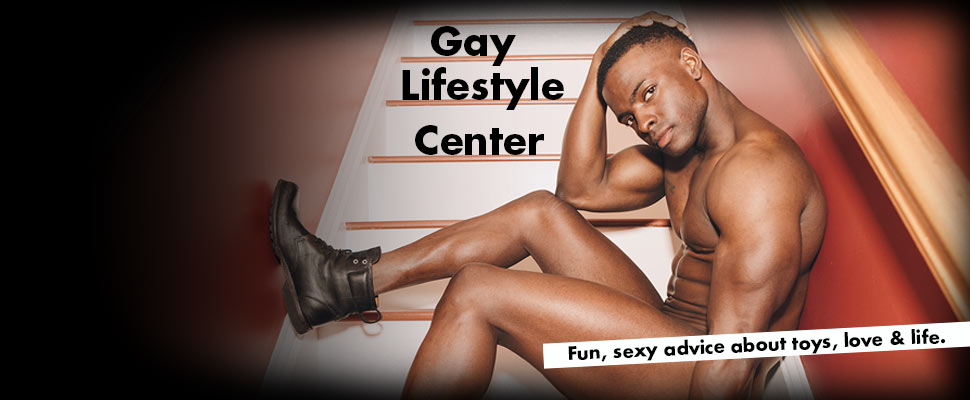 Adammale's Gay Lifetyle Center: Fun, sexy advice about toys, love & life